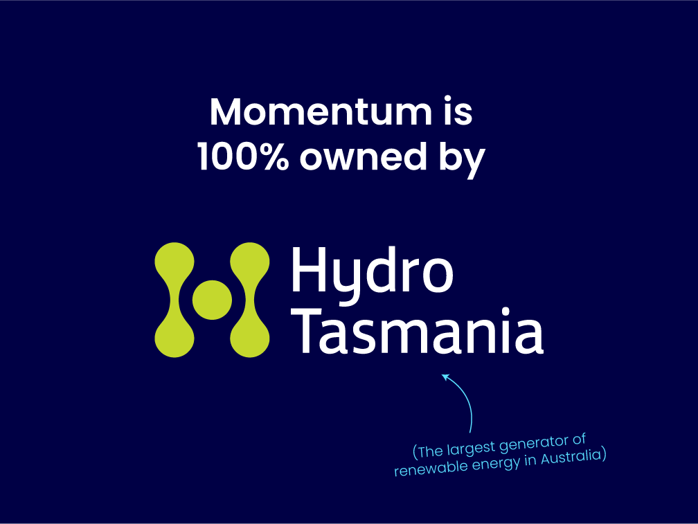 Momentum is 100% owned by Hydro Tasmania